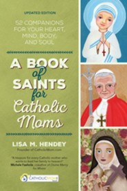A Book of Saints for Catholic Moms: 52 Companions for Your Heart, Mind, Body, and Soul  -     By: Lisa M. Hendey