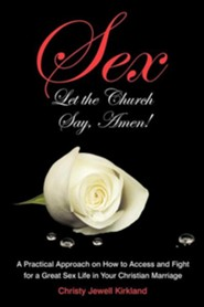 Sex Let the Church Say, Amen!: A Practical Approach on How to Access and Fight for a Great Sex Life in Your Christian Marriage