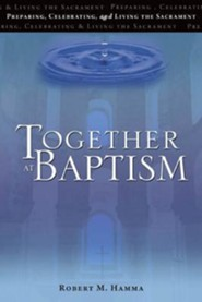 Together at Baptism: Preparing, Celebrating, and Living the Sacrament, Revised  -     By: Robert M. Hamma