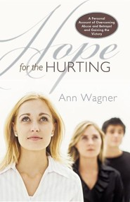 Hope for the Hurting: A Personal Account of Overcoming Abuse and Betrayal and Gaining the Victory  -     By: Ann Wagner