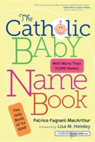 The Catholic Baby Name Book  -     By: Patrice Fagnant-MacArthur, Lisa M. Hendey