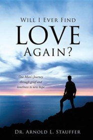 Will I Ever Find Love Again?  -     By: Arnold L. Stauffer