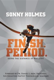 Finish. Period.: Going the Distance in Ministry  -     By: Sonny Holmes