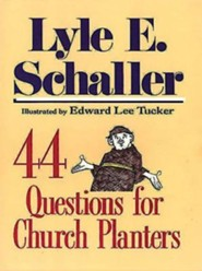 44 Questions for Church Planters   -     By: lyle Schaller