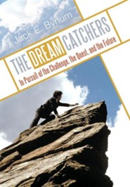 The Dream Catchers: In Pursuit of the Challenge, the Quest, and the Future  -     By: Jack E. Bynum