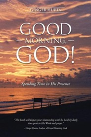 Good Morning, God!: Spending Time in His Presence  -     By: Ginger Hurta