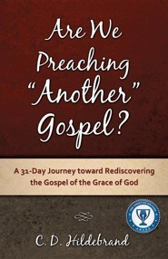 Are We Preaching Another Gospel?  -     By: C.D. Hildebrand