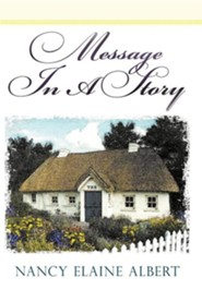 Message in a Story  -     By: Nancy Elaine Albert