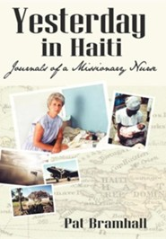 Yesterday in Haiti: The Journals of a Missionary Nurse  -     By: Pat Bramhall