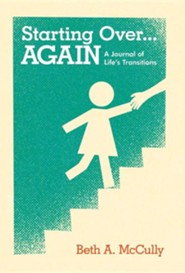 Starting Over...Again: A Journal of Life's Transitions  -     By: Beth A. McCully