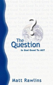 The Question: Is God Good to All?  -     By: Matt Rawlins
