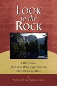 Look to the Rock: A Devotional for Those Who Have Suffered the Trauma of Abuse  -     By: Alicia G. Bell, Angela M. Smuin