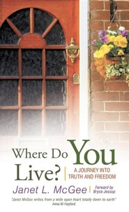 Where Do You Live?: A Journey Into Truth and Freedom  -     By: Janet L. McGee