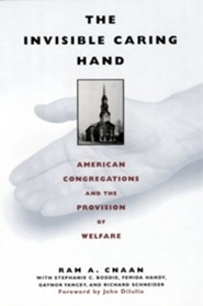 The Invisible Caring Hand: American Congregations and the Provision of Welfare  -     By: Ram A. Cnaan, John J. Dilulio Jr., Leonard Silk