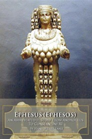 Ephesus (Ephesos): An Abbreviated History from Androclus to Constantine XI  -     By: Hans Willer Laale