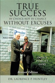 True Success by Choice Not by Chance Without Excuses  -     By: Dr. Laurence P. Huntley