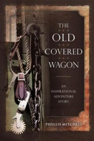 The Old Covered Wagon: An Inspirational Adventure Story  -     By: Phyllis Mitchell