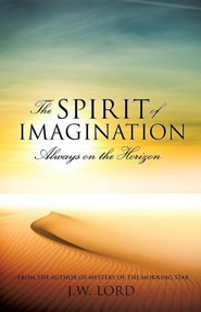 The Spirit of Imagination: Always on the Horizon  -     By: J.W. Lord