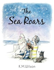 The Sea Roars  -     By: K.M. Wilson