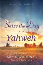 Seize the Day with Yahweh: A Book of 366 Daily Devotionals Based on God's Name  -     By: Jim Harvey, Val Harvey