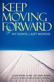 Keep Moving Forward: My Son's Last Words  -     By: Lloyd Byers D.Min., Mary Byers