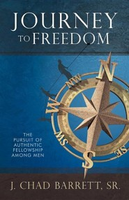 Journey to Freedom: The Pursuit of Authentic Fellowship Among Men  -     By: J. Chad Barrett Sr.