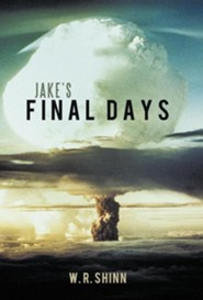 Jake's Final Days  -     By: W.R. Shinn