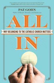 All In: Why Belonging to the Catholic Church Matters