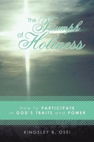 The Triumph of Holiness: How to Participate in God's Traits and Power
