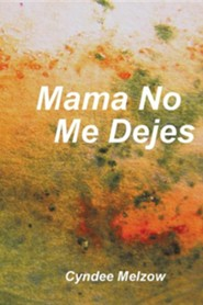 Mama No Me Dejes  -     By: Cyndee Melzow