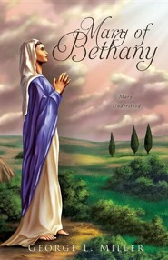 Mary of Bethany  -     By: George L. Miller