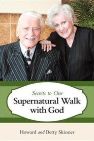 Secrets to Our Supernatural Walk with God  -     By: Howard Skinner, Betty Skinner