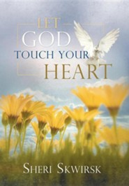 Let God Touch Your Heart  -     By: Sheri Skwirsk
