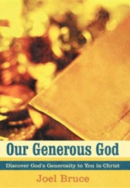 Our Generous God: Discover God's Generosity to You in Christ  -     By: Joel Bruce