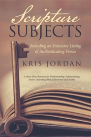 Scripture Subjects: Including an Extensive Listing of Authenticating Verses  -     By: Kris Jordan