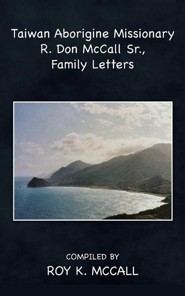 Taiwan Aborigine Missionary R. Don McCall Sr., Family Letters