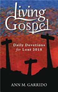 The Living Gospel: Daily Devotions for Lent 2018