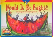 Would It Be Right? Learning About Good Judgement   -     By: Creative Teaching Press