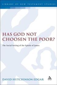 Has God Not Chosen the Poor? The Social Setting of the Epistle of James