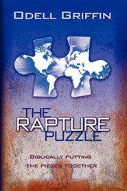 The Rapture Puzzle: Biblically Putting the Pieces Together  -     By: Odell Griffin