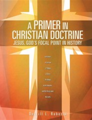 A Primer in Christian Doctrine  -     By: Derrill L. Roberts