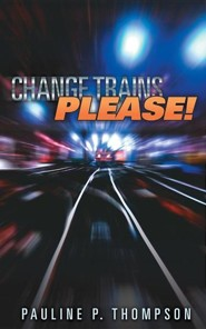 Change Trains Please!  -     By: Pauline P. Thompson