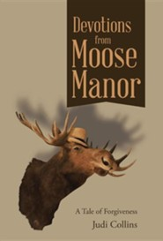 Devotions from Moose Manor: A Tale of Forgiveness  -     By: Judi Collins