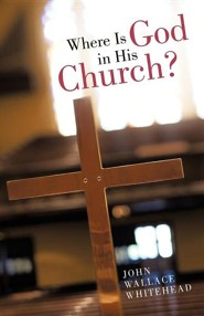 Where Is God in His Church?  -     By: John Wallace Whitehead