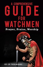 A Comprehensive Guide for Watchmen  -     By: Rev. Dr. Freda Wiggins