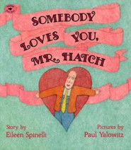 Somebody Loves You, Mr. Hatch  -     By: Eileen Spinelli, Paul Yalowitz