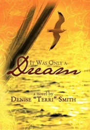 It Was Only a Dream  -     By: Denise Terri Smith