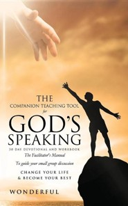 The Companion Teaching Tool for God's Speaking 30 Day Devotional and Workbook the Facilitator's Manual to Guide You in Small Group Discussion Change y