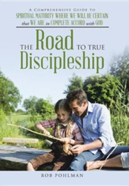 The Road to True Discipleship: A Comprehensive Guide to Spiritual Maturity Where We Will Be Certain That We Are in Complete Accord with God  -     By: Rob Pohlman