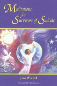 Meditations for Survivors of Suicide  -     By: Joni Woelfel